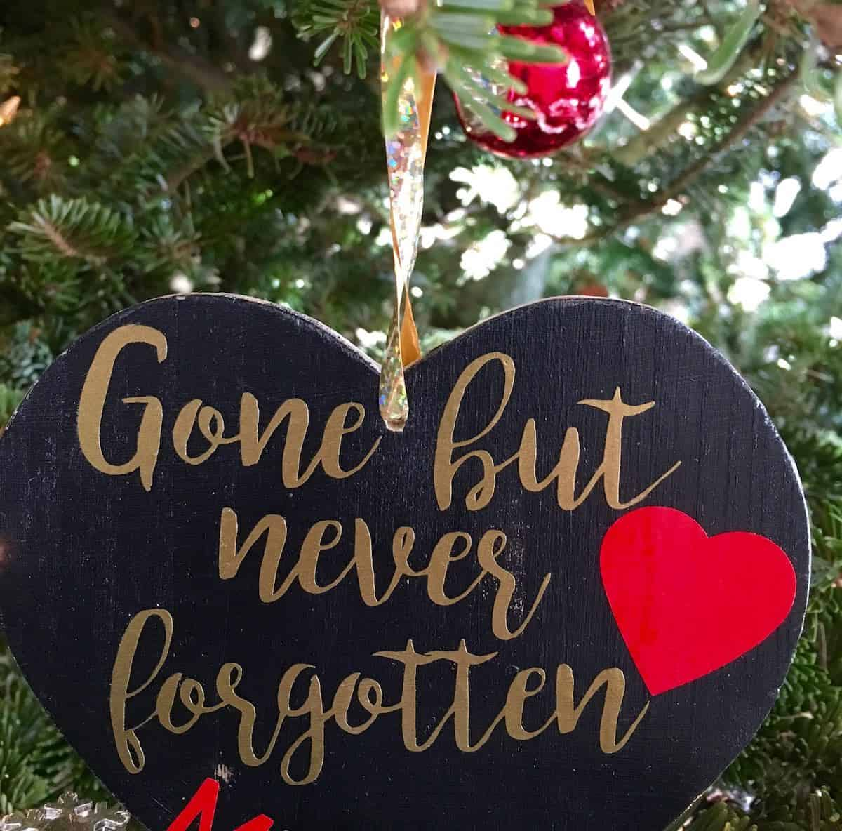 Gone but never forgotten heart ornament. Only gratitude